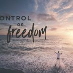 Which is better: control or freedom?